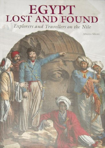 Egypt Lost and Found, Explorers and Travellers on the Nile, by Alberto Siliotti
